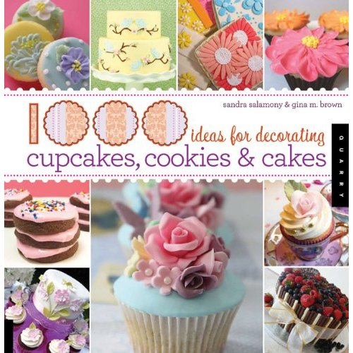 Ideas For Decorating Cupcakes: 1,000 Ideas For Decorating Cupcakes, Cakes And Cookies
